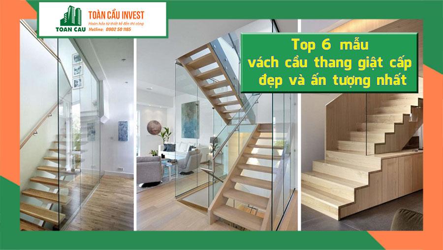 Top 6 mẫu vách cầu thang giật cấp đẹp và ấn tượng nhất